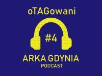 oTAGowani #4 - czwarty odcinek podcastu o Arce